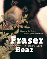 Fraser Bear: A Cub's Life by Maggie de Vries